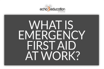 WHAT IS EMERGENCY FIRST AID AT WORK?